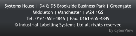 by CyberView Systems House | D4 & D5 Brookside Business Park | Greengate Middleton | Manchester | M24 1GS Tel: 0161-655-4846 | Fax: 0161-655-4849 © Industrial Labelling Systems Ltd all rights reserved by CyberView
